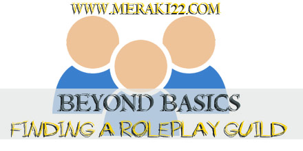 Beyond Basics: Looking For A Roleplay Guild - Meraki's Method