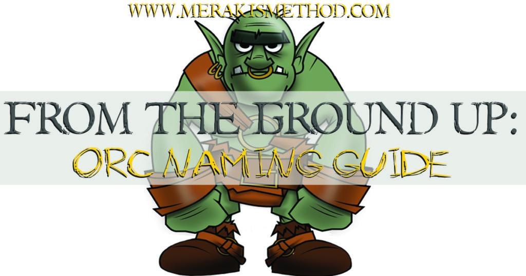 From The Ground Up: Orc Naming Guide - Meraki's Method