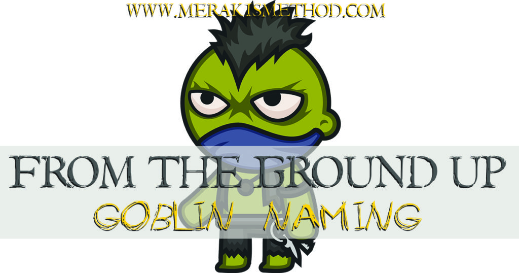 Today in From the Ground Up we are looking at naming conventions for Goblins. Here are some tips, tricks and advice on Goblin Naming!
