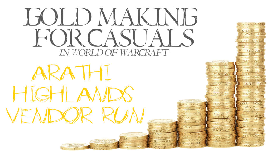 This week in Gold Making For Casuals we're taking a spin around Arathi Highlands to hit up the vendors and pick up some items for re-sale on the AH!